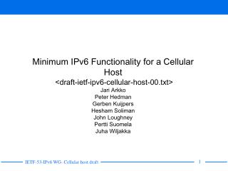 Minimum IPv6 Functionality for a Cellular Host  <draft-ietf-ipv6-cellular-host-00.txt>  Jari Arkko