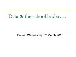 Data & the school leader….