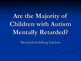 Are the Majority of Children with Autism Mentally Retarded?