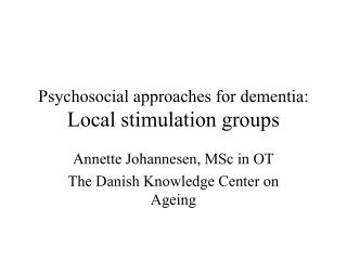 Psychosocial approaches for dementia: Local stimulation groups
