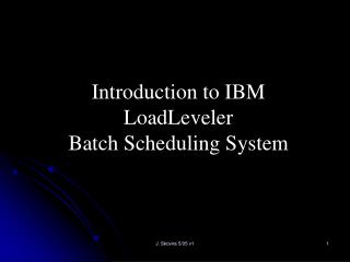 Introduction to IBM LoadLeveler  Batch Scheduling System