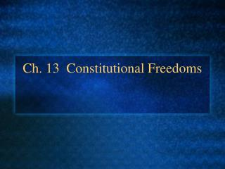 Ch. 13  Constitutional Freedoms