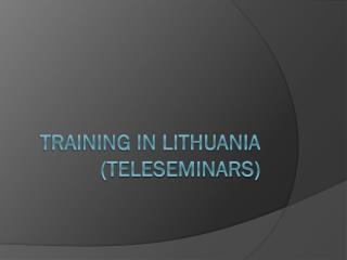 Training in Lithuania (TELESEMINARS)