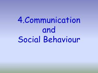 4.Communication  and  Social Behaviour