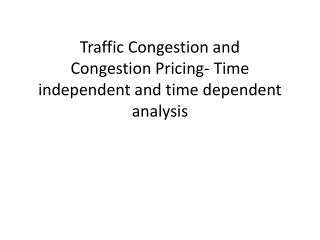 Traffic Congestion and Congestion Pricing- Time independent and time dependent analysis