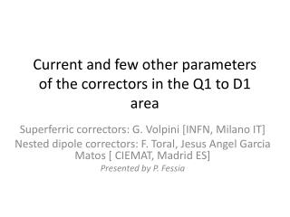 Current and few other parameters of the correctors in the Q1 to D1 area