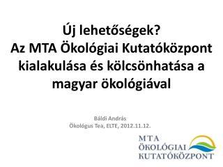 Új lehetőségek?  Az MTA Ökológiai Kutatóközpont kialakulása és kölcsönhatása a magyar ökológiával