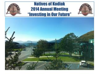 Natives of Kodiak 2014 Annual Meeting �Investing in Our Future�