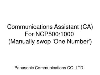 Communications Assistant  (CA) 	For NCP500/1000 ( Manually swop 'One Number' )