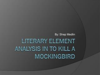 Literary Element analysis in to kill a mockingbird