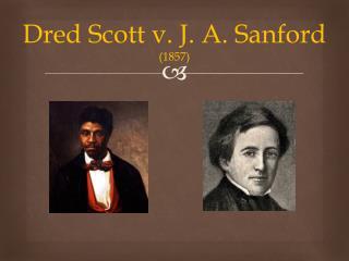 Dred  Scott v. J. A. Sanford (1857)