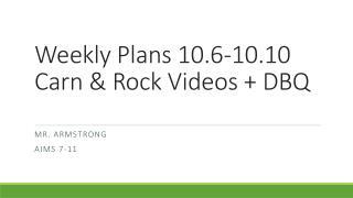 Weekly Plans 10.6-10.10 Carn  & Rock Videos + DBQ
