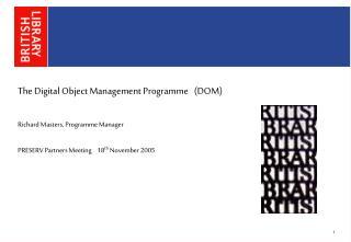 The Digital Object Management Programme   (DOM) Richard Masters, Programme Manager