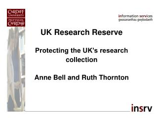 UK Research Reserve Protecting the UK's research collection Anne Bell and Ruth Thornton