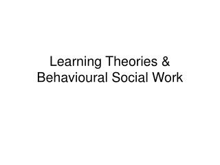 Learning Theories & Behavioural Social Work