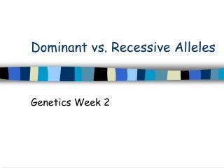 Dominant vs. Recessive Alleles