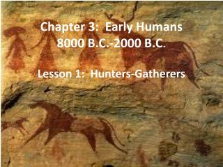 Chapter  3:   Early Humans  8000 B.C.-2000 B.C .