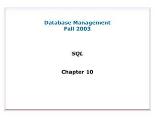 Database Management Fall 2003 SQL Chapter 10