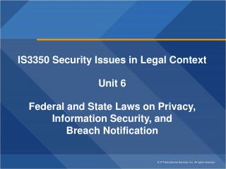 IS3350 Security Issues in Legal Context Unit  6 Federal and State Laws on Privacy,