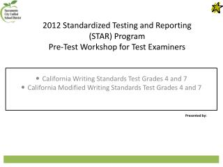 2012 Standardized Testing and Reporting  (STAR) Program  Pre-Test Workshop for Test Examiners