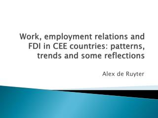Work, employment relations and FDI in CEE countries: patterns, trends and some reflections