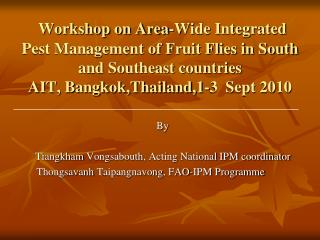 Workshop on Area-Wide Integrated Pest Management of Fruit Flies in South and Southeast countries AIT, Bangkok,Thailand,1