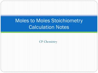 Moles to Moles Stoichiometry Calculation Notes