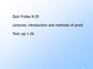 Quiz Friday 8-29 Lectures: introduction and methods of proof Text: pp 1-26