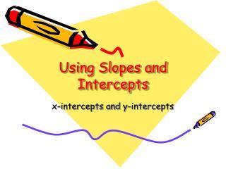 Using Slopes and Intercepts