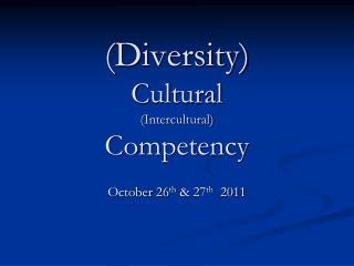 (Diversity) Cultural  (Intercultural)  Competency