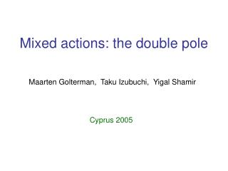 Mixed actions: the double pole