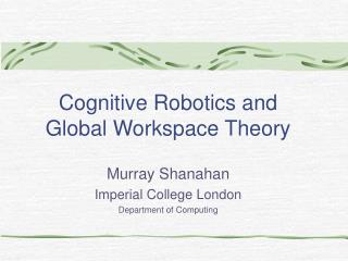 Cognitive Robotics and Global Workspace Theory