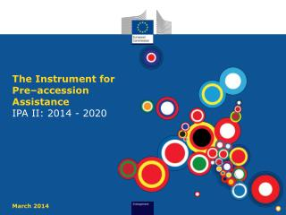 The Instrument for Pre–accession  Assistance IPA II: 2014 -  2020