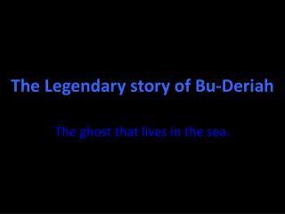 The Legendary story of Bu- Deriah