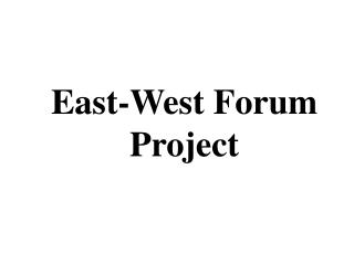 East-West Forum Project