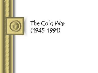 The Cold War  (1945-1991)