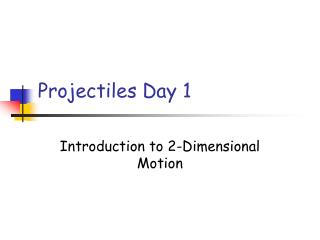 Projectiles Day 1