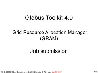 Globus Toolkit 4.0 Grid Resource Allocation Manager  (GRAM) Job submission