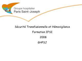 S curit  Transfusionnelle et H movigilance   Formation IFSI    2008  GHPSJ