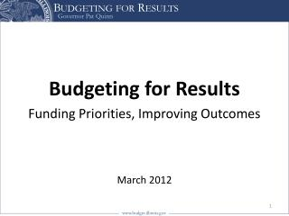 Budgeting for Results Funding Priorities, Improving Outcomes March 2012