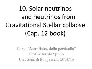 10 .  Solar neutrinos     and neutrinos from Gravitational Stellar  collapse (Cap. 12 book)