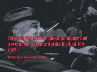 How did FDR reform banking, finance and government revenue during the first 100 days?