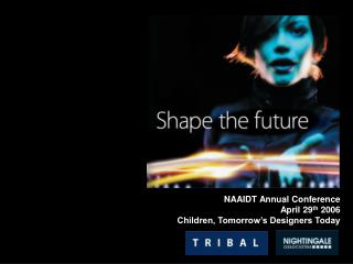 NAAIDT Annual Conference April 29 th  2006 Children, Tomorrow�s Designers Today