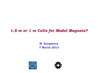 1.8 m or 1 m Coils for Model Magnets?
