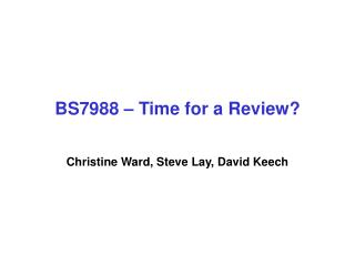 BS7988 – Time for a Review? Christine Ward, Steve Lay, David Keech