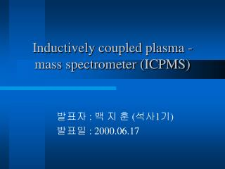 Inductively coupled plasma - mass spectrometer (ICPMS)