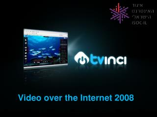 Video over the Internet 2008