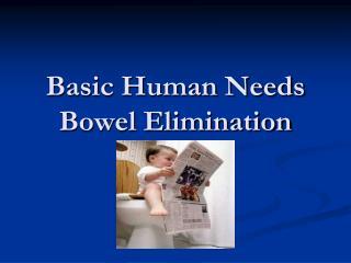 Basic Human Needs Bowel Elimination