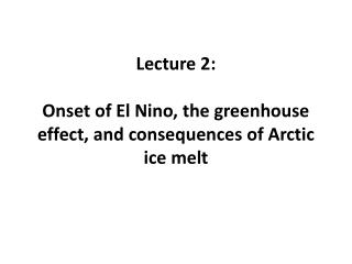 Lecture  2: Onset of El Nino, the greenhouse effect, and consequences of Arctic ice melt