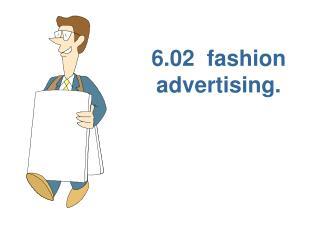 6.02  fashion advertising.